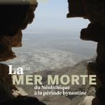 La mer Morte, du Néolithique à la période romaine